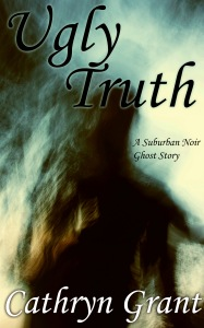 Ugly Truth Suburban Noir Ghost Story